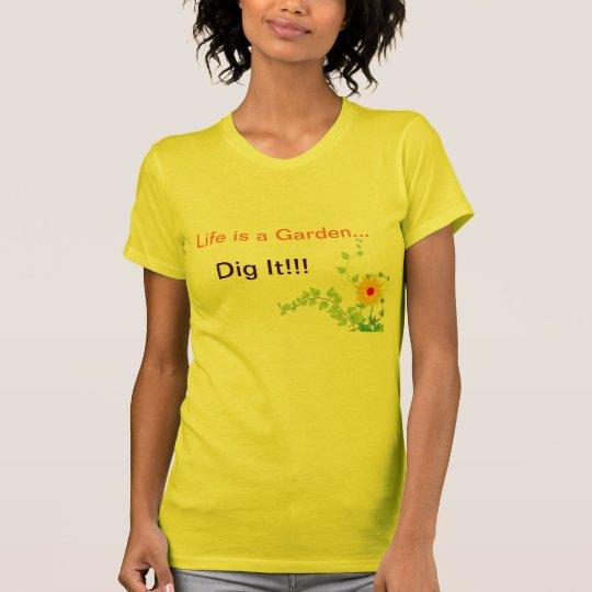 Life's a Garden, Dig It! T-Shirt