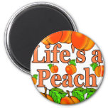 Life's a Peach Refrigerator Magnet