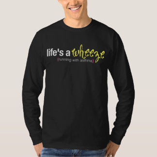 life's a wheeze shirt