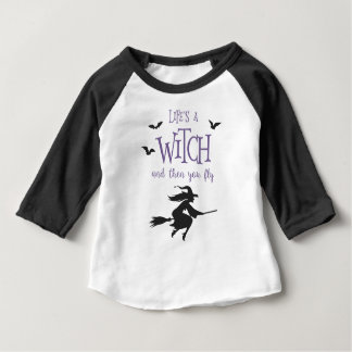 Life's A Witch and Then You Fly Baby T-Shirt