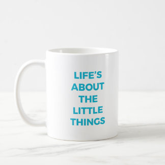 Life's About The Little Things Mug