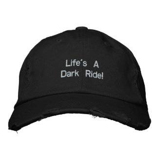 Life's ADark Ride! Embroidered Hats