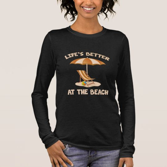 Life's Better At The Beach Long Sleeve T-Shirt