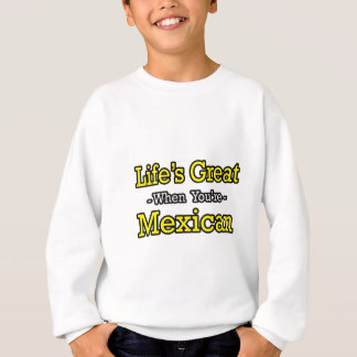 Life's Great...Mexican Sweatshirt