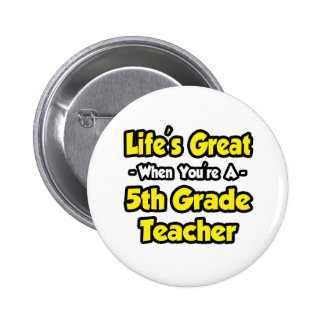 Life's Great When You're a 5th Grade Teacher 6 Cm Round Badge