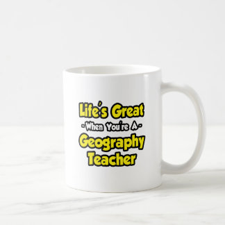 Life's Great When You're a Geography Teacher Coffee Mug