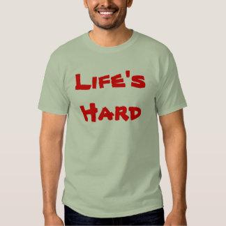 Life's Hard Tshirts
