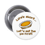 Life's Short, Let's Eat the Pie First! Pins