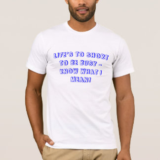 LIFE'S TO SHORT T-Shirt