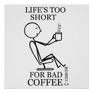 Lifes Too Short For Bad Coffee 52X52 Print