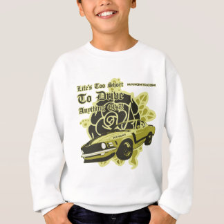 lifes_too_short_to_drive_anything_else_mustang sweatshirt