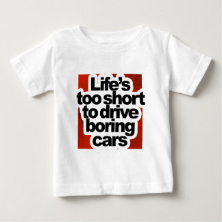 Life's too short to drive boring cars baby T-Shirt