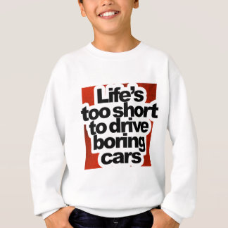 Life's too short to drive boring cars sweatshirt