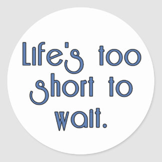 Life's Too Short to Wait. Sticker