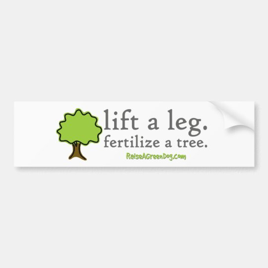 Lift a leg. Fertilise a tree. Bumper sticker