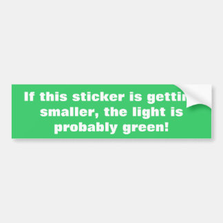 Light is green car bumper sticker