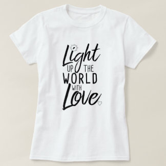 Light up the World with Love T-Shirt White