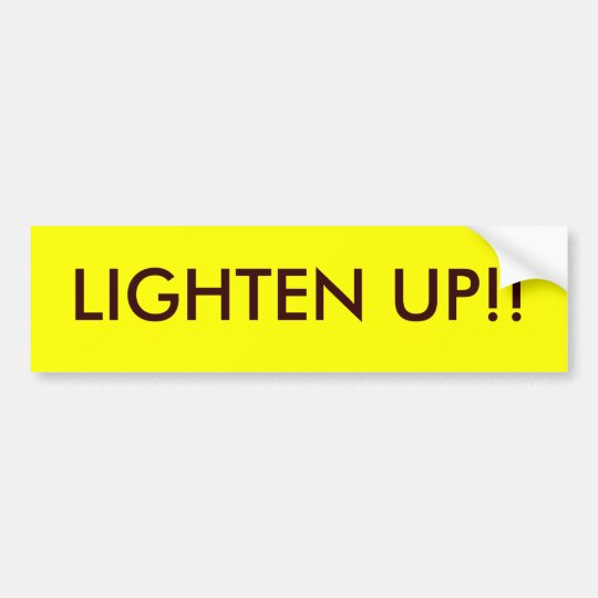 LIGHTEN UP!! BUMPER STICKER