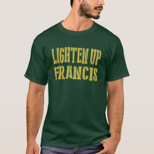 Lighten Up Francis t-shirt