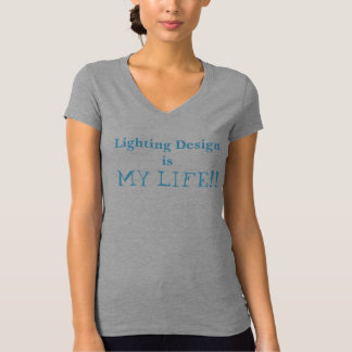 Lighting Design is My Life! shirt (women)