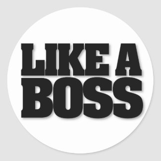 LIKE A BOSS, a design for the boss! Classic Round Sticker
