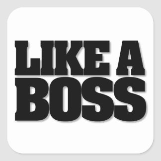 LIKE A BOSS, a design for the boss! Square Sticker