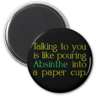 Like Absinthe Into A Paper CUp Magnet