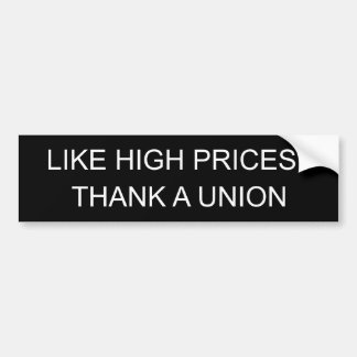 LIKE HIGH PRICES?, THANK A UNION BUMPER STICKER