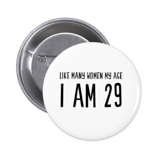 Like Many Women My Age I am 29 6 Cm Round Badge