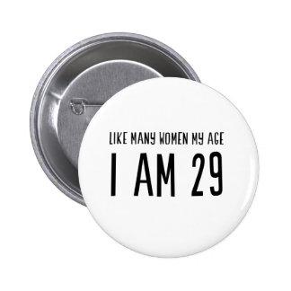 Like Many Women My Age I am 29 6 Cm Round Badge