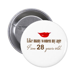 Like Most Women My Age - I am 28 Years Old 6 Cm Round Badge