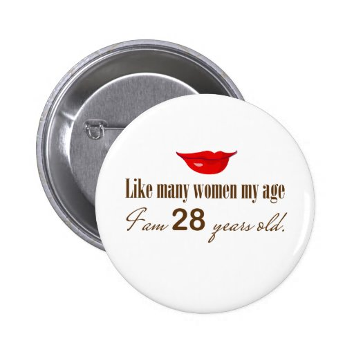 Like Most Women My Age - I am 28 Years Old Pinback Button