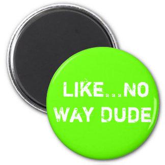 Like...No Way Dude 6 Cm Round Magnet