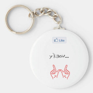 Like, Y'know...whatever. - Keychain