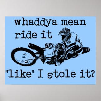 Like You Stole It Dirt Bike Motocross Poster