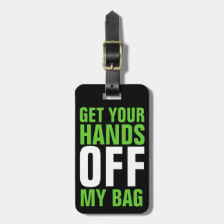 Lime Green Funny Get Your Hands OFF Luggage Tag