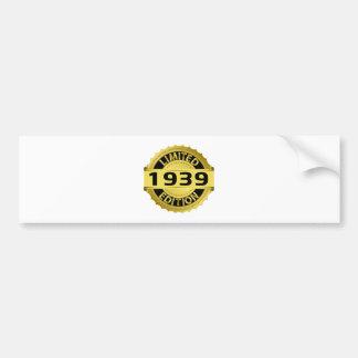 Limited 1939 Edition Bumper Sticker