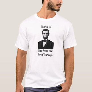 Lincoln Four Score and 7 years ago t-shirt