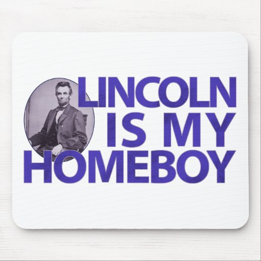 Lincoln Is My Homeboy Mousepads