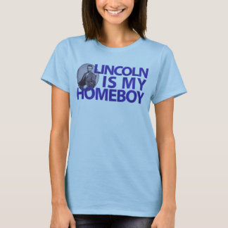 Lincoln Is My Homeboy T-Shirt
