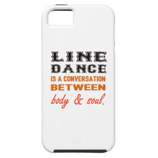 Line dance is a conversation between body & soul iPhone 5 cases