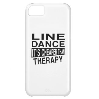 LINE DANCING IT IS CHEAPER THAN THERAPY iPhone 5C CASE