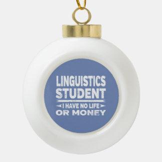 Linguistics College Student No Life or Money Ceramic Ball Christmas Ornament
