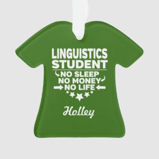 Linguistics College Student No Life or Money Ornament