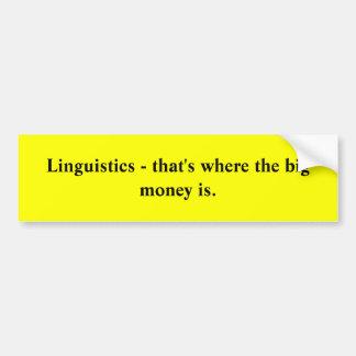 Linguistics - that s where the big money is bumper sticker