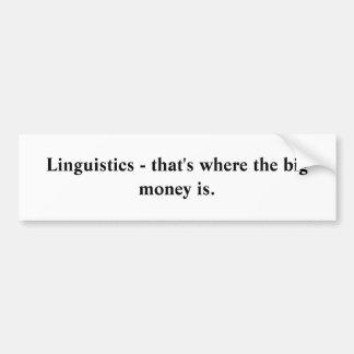 Linguistics - that's where the big money is. bumper sticker