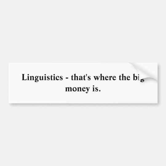 Linguistics - that's where the big money is.