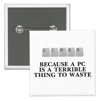 Linux, because a PC is a terrible thing to waste 15 Cm Square Badge