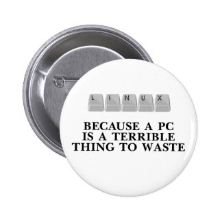 Linux, because a PC is a terrible thing to waste 6 Cm Round Badge