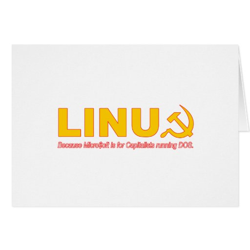 Linux because Microsoft is for capitalists Greeting Card